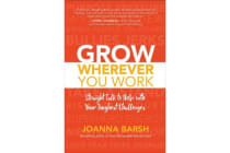 Grow Wherever You Work - Straight Talk to Help with Your Toughest Challenges