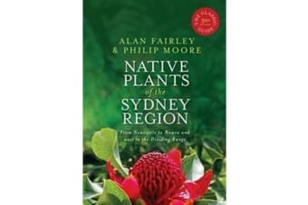 Native Plants of the Sydney Region - From Newcastle to Nowra and West to the Dividing Range