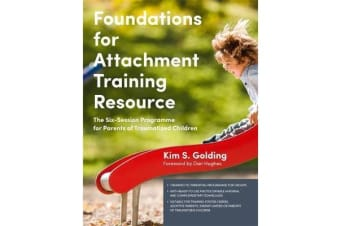 Foundations for Attachment Training Resource - The Six-Session Programme for Parents of Traumatized Children