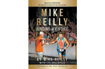 Mike Reilly Finding My Voice - Tales from Ironman, the World's Greatest Endurance Event