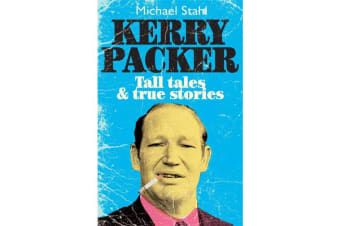 Kerry Packer - Tall Tales and True Stories