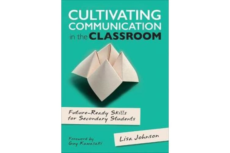 Cultivating Communication in the Classroom - Future-Ready Skills for Secondary Students