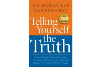 Telling Yourself the Truth - Find Your Way Out of Depression, Anxiety, Fear, Anger, and Other Common Problems by Applying the Principles of Misbelief Therapy