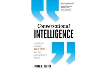Conversational Intelligence - How Great Leaders Build Trust and Get Extraordinary Results