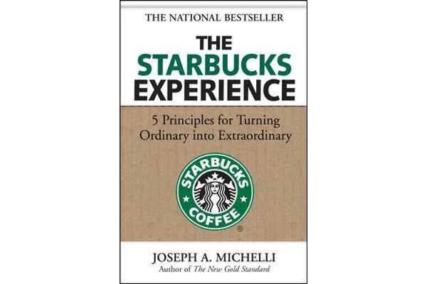 The Starbucks Experience - 5 Principles for Turning Ordinary Into Extraordinary