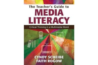 The Teacher's Guide to Media Literacy - Critical Thinking in a Multimedia World