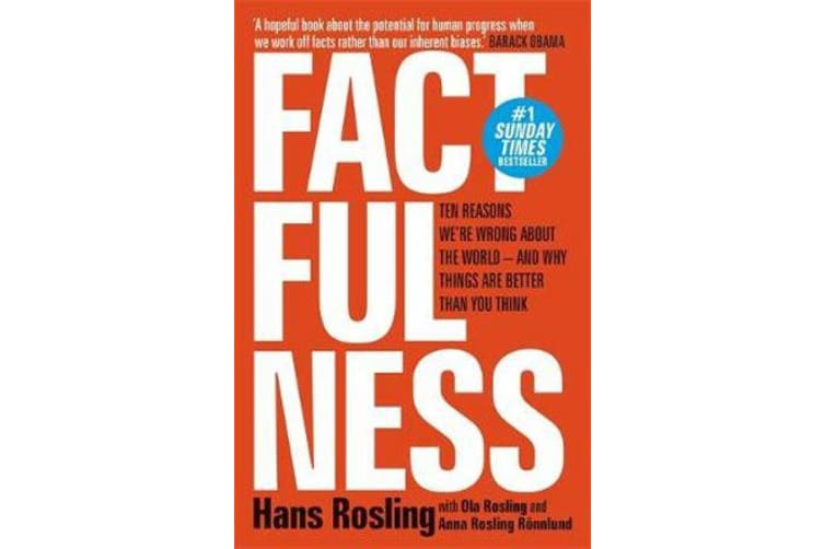 Factfulness - Ten Reasons We're Wrong About The World - And Why Things Are Better Than You Think
