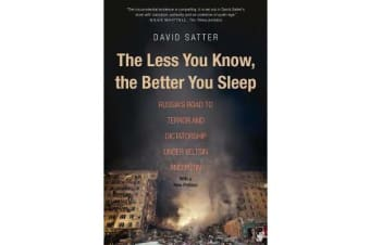 The Less You Know, the Better You Sleep - Russia's Road to Terror and Dictatorship under Yeltsin and Putin