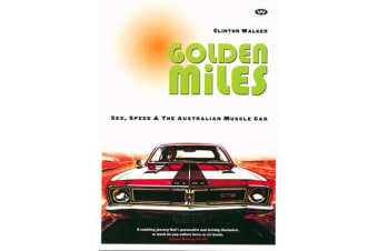 Golden Miles - Sex, speed and the Australian muscle car