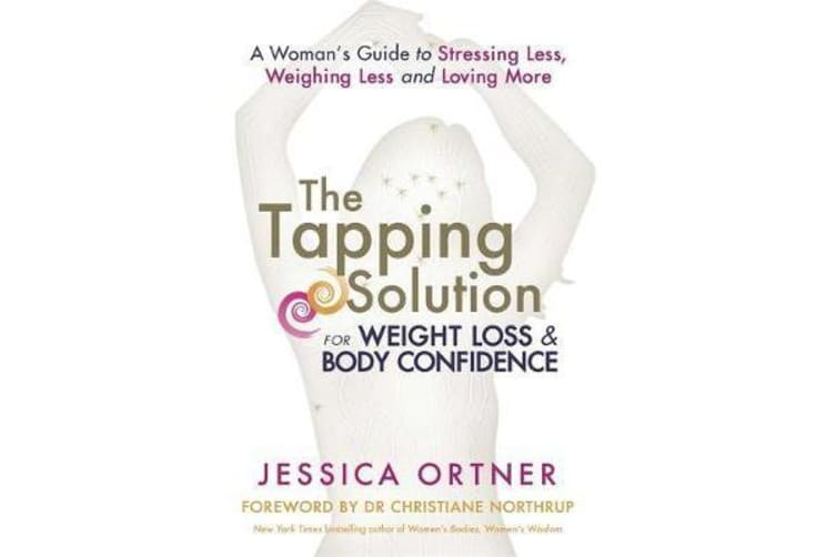 The Tapping Solution for Weight Loss & Body Confidence - A Woman's Guide to Stressing Less, Weighing Less and Loving More