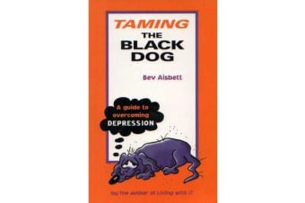 Taming the Black Dog - A Guide to Overcoming Depression