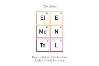 Elemental - How the Periodic Table Can Now Explain (Nearly) Everything