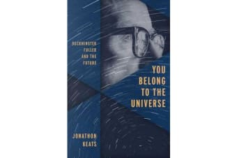 You Belong to the Universe - Buckminster Fuller and the Future