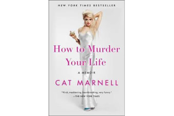 How to Murder Your Life - A Memoir