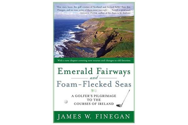 Emerald Fairways and Foam-flecked Seas - A Golfer's Pilgrimage to the Courses of Ireland