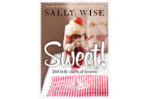 Sweet! - Irresistible Slices, Cakes, Biscuits, Pies, Puddings and Other Sweet Treats