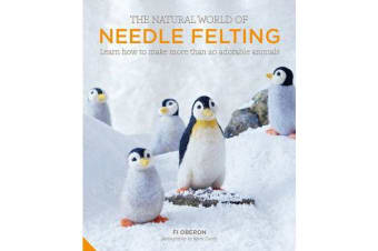The Natural World of Needle Felting - Learn How to Make More than 20 Adorable Animals