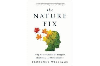 The Nature Fix - Why Nature Makes Us Happier, Healthier, and More Creative