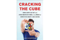 Cracking the Cube - Going Slow to Go Fast and Other Unexpected Turns in the World of Competitive Rubik's Cube Solving