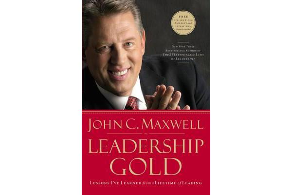 Leadership Gold - Lessons I've Learned from a Lifetime of Leading