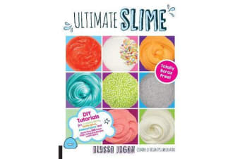 Ultimate Slime - DIY Tutorials for Crunchy Slime, Fluffy Slime, Fishbowl Slime, and More Than 100 Other Oddly Satisfying Recipes and Projects--Totally Borax Free!
