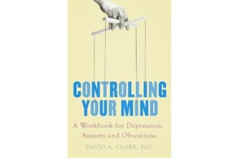 Controlling Your Mind - A Workbook for Depression, Anxiety and Obsessions