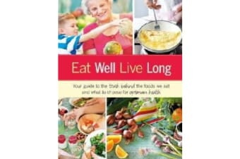 Eat Well, Live Long - Your guide to the truth behind the foods we eat and what to choose for optimum health