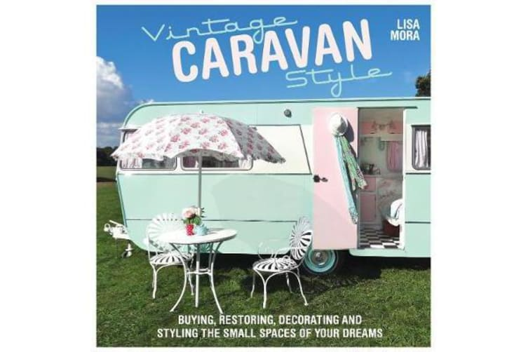 Vintage Caravan Style - Buying, restoring, decorating and styling the small spaces of your dreams!