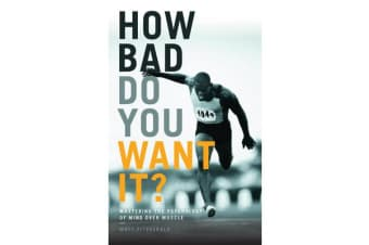 How Bad Do You Want It? - Mastering the Psychology of Mind Over Muscle