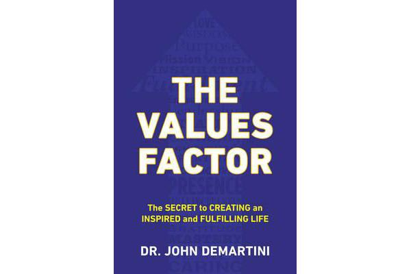 Values Factor - The Secret to Creating an Inspired and Fulfilling Life