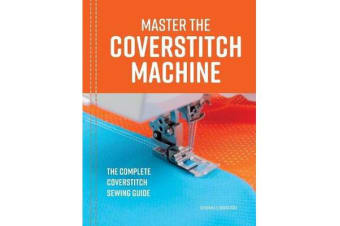 Master the Coverstitch Machine - The complete coverstitch sewing guide