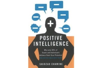 Positive Intelligence - Positive Intelligence: Why Only 20% of Teams and Individuals Achieve Their True Potential AND HOW YOU CAN ACHIEVE YOURS