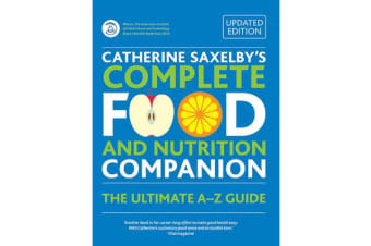 Catherine Saxelby's Complete Food and Nutrition Companion - The Ultimate A-Z Guide