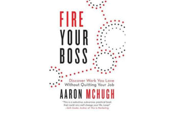 Fire Your Boss - Discover Work You Love Without Quitting Your Job