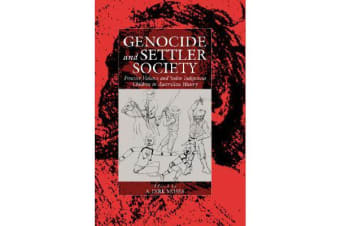 Genocide and Settler Society - Frontier Violence and Stolen Indigenous Children in Australian History