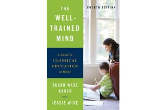 The Well-Trained Mind - A Guide to Classical Education at Home