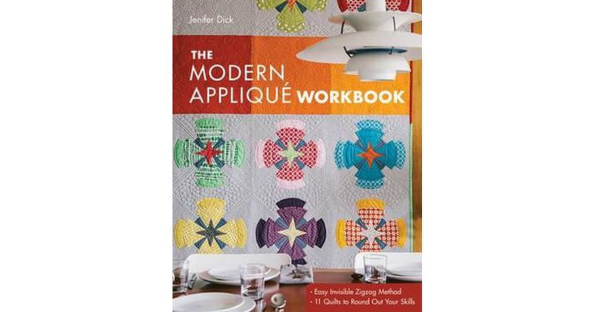 The modern applique workbook easy invisible zigzag method