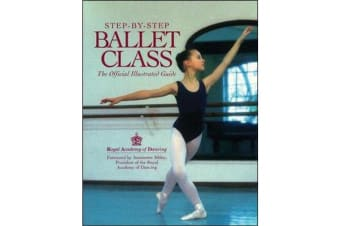 Step-by-step Ballet Class - An Illustrated Guide to the Official Ballet Syllabus