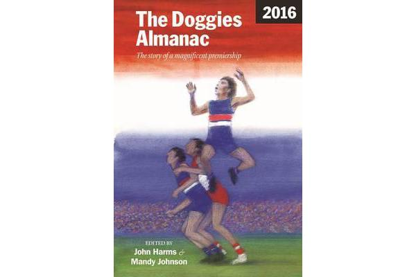 The Doggies Almanac 2016 - The story of a magnificent premiership