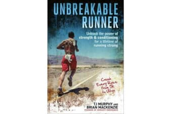 Unbreakable Runner - Unleash the Power of Strength & Conditioning for a Lifetime of Running Strong