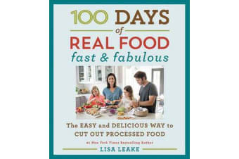 100 Days of Real Food: Fast & Fabulous - The Easy and Delicious Way to Cut Out Processed Food