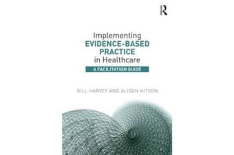 Implementing Evidence-Based Practice in Healthcare - A Facilitation Guide