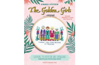 Cross Stitch The Golden Girls - Learn to stitch 12 designs inspired by your favorite sassy seniors! Includes materials to make two projects!
