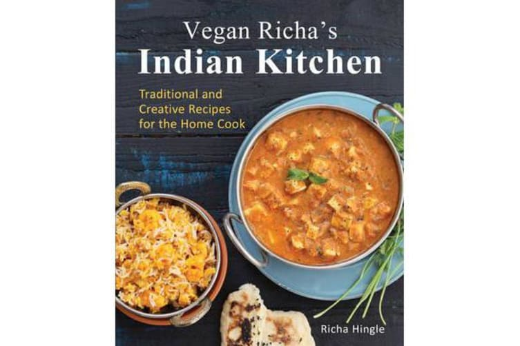 Vegan Richa's Indian Kitchen - Traditional and Creative Recipes for the Home Cook