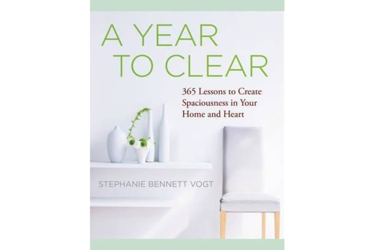 A Year to Clear - 365 Lessons to Create Spaciousness in Your Home and Heart