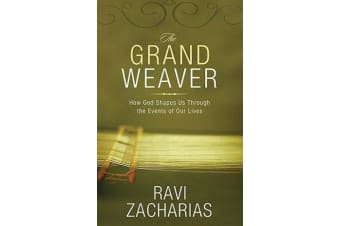 The Grand Weaver - How God Shapes Us Through the Events of Our Lives