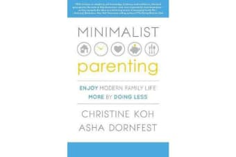 Minimalist Parenting - Enjoy Modern Family Life More by Doing Less