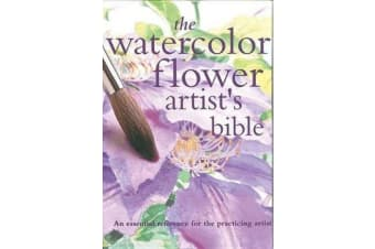 The Watercolor Flower Artist's Bible - An Essential Reference for the Practicing Artist