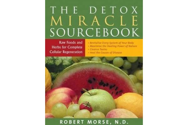 Detox Miracle Sourcebook - Raw Foods & Herbs for Complete Cellular Regeneration
