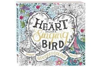 My Heart is Like a Singing Bird - a Collection of Inspirational Quotes to Colour and Keep